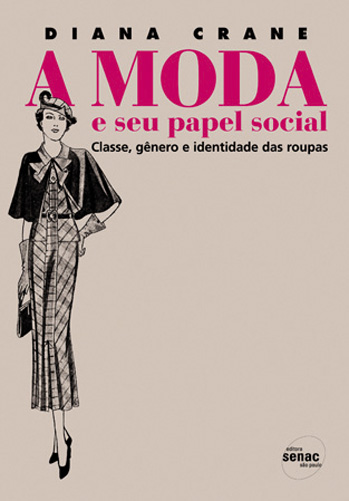 A moda e seu papel social: classe, gênero e identidade das roupas - 2ª ed.