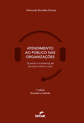 Atendimento ao público nas organizações: quando o marketing de serviços mostra a cara - 7ª ed.