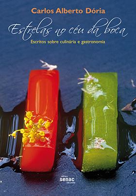 Estrelas no céu da boca: escritos sobre culinária e gastronomia - 2.a EDIÇÃO