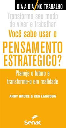 Você sabe usar o pensamento estratégico? Planeje o futuro e transforme-o em realidade - 1ª ed.