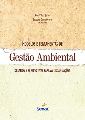 Modelos e ferramentas de gestão ambiental: desafio e perspectivas para as organizações  - 4ª ed.