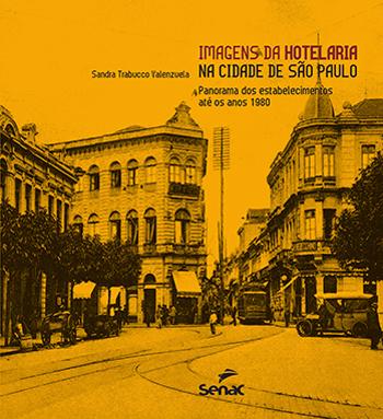 Imagens da hotelaria na cidade de São Paulo: panorama dos estabelecimentos até os anos 1980 - 1ª ed.