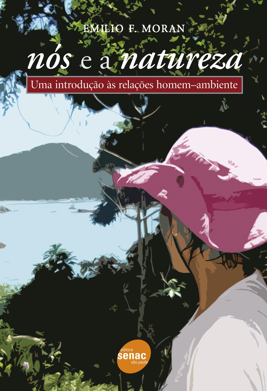 Nós e a natureza: uma introdução às relações homem-ambiente - 1ª ed.