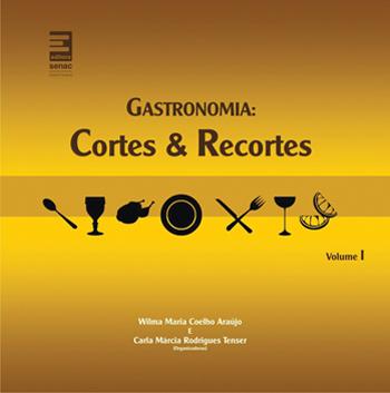 Gastronomia: cortes e recortes (volume I) - 1ª ed.