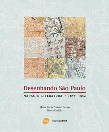 Desenhando São Paulo: mapas e literatura (1877-1954) - 1ª ed.