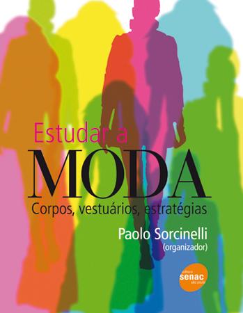 Estudar a moda: corpos, vestuários e estratégias - 2ª ed.