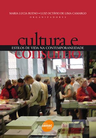 Cultura e consumo: estilos de vida na contemporaneidade - 1.a EDIÇÃO