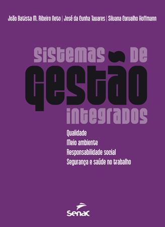 Sistema de gestão integrados: qualidade, meio ambiente, responsabilidade social, segurança e saúde no trabalho - 5ª ed.