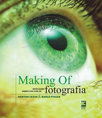 Making of: revelações sobre o dia a dia da fotografia - 3ª ed.