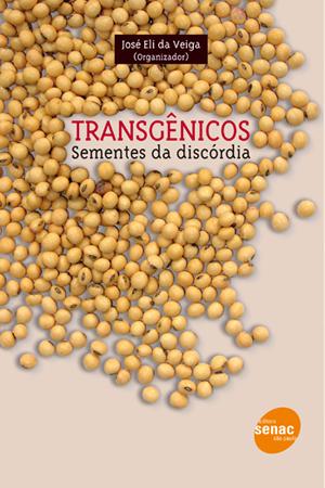 Transgênicos: sementes da discórdia - 1ª ed.