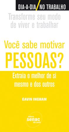 Você sabe motivar pessoas? Extraia o melhor de si e dos outros - 1ª ed.