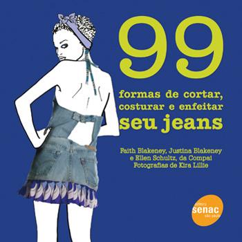99 Formas de cortar, costurar e enfeitar seu jeans - 1ª ed.