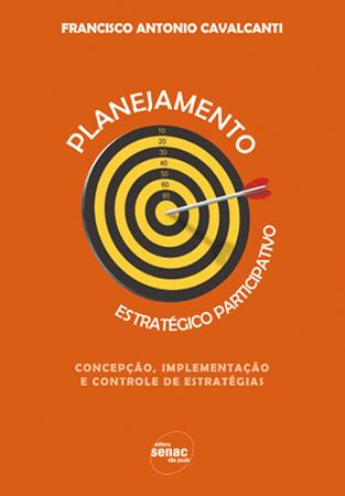 Planejamento estratégico participativo: concepção, implementanção e controle de estratégias - 2ª ed.