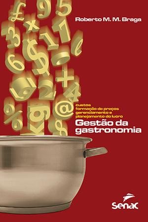Gestão da gastronomia: custos, formação de preços, gerenciamento e planejamento do lucro  - 5.a EDIÇÃO
