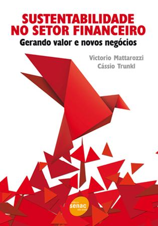 Sustentabilidade no setor financeiro: gerando valor e novos negócios - 1ª ed.