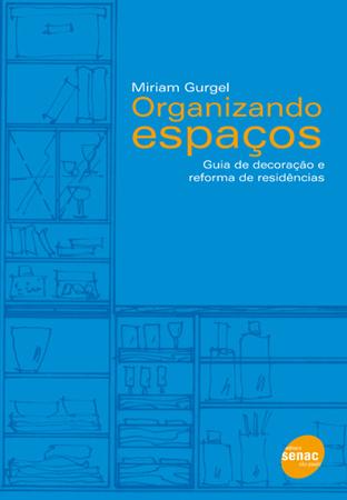 Organizando espaços: guia de decoração e reforma de residências  - 3.a EDIÇÃO
