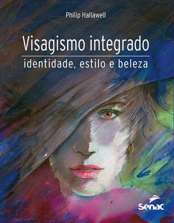 Visagismo integrado: identidade, estilo e beleza - 2ª ed.