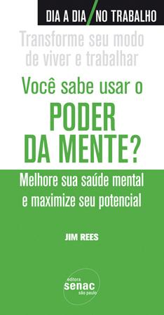 Você sabe usar o poder da mente? Melhore sua saúde mental e maximize seu potencial - 1ª ed.