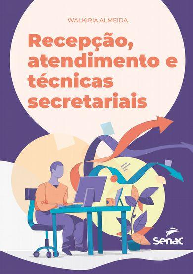 Recepção, atendimento e técnicas secretariais - 1ª ed.