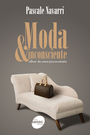 Moda & inconsciente: olhar de uma psicanalista - 1ª ed.