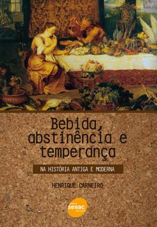Bebida, abstinência e temperança: na história antiga e moderna - 1ª ed.