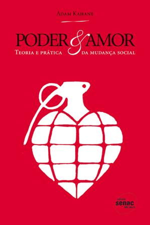 Poder & amor: teoria e prática da mudança social - 1.a EDIÇÃO