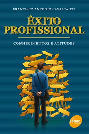 Êxito profissional: conhecimentos e atitudes  - 1ª ed.