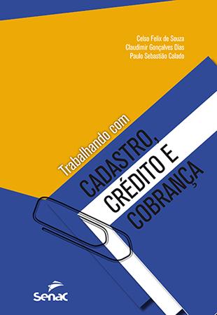 Trabalhando com cadastro, crédito e cobrança - 1ª ed.