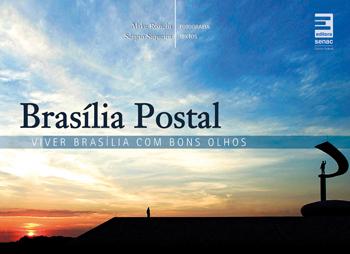 Brasília postal: viver Brasília com bons olhos - 1ª ed.