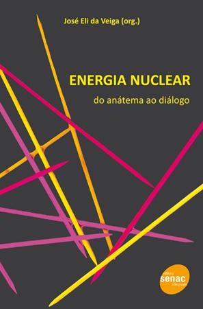 Energia nuclear: do anátema ao diálogo - 1ª ed.