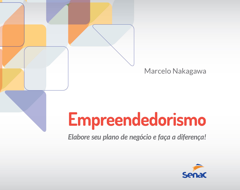 Empreendedorismo: elabore seu plano de negócio e faça a diferença! - 2ª ed.