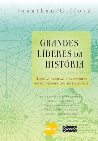 Grandes líderes da história: o que as empresas e os gestores podem aprender com os seus exemplos - 1ª ed.