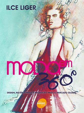Moda em 360º: design, matéria-prima e produção para o mercado global  - 1ª ed.