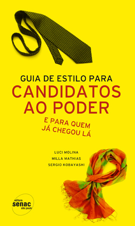Guia de estilo para candidatos ao poder e para quem já chegou lá - 1ª ed.