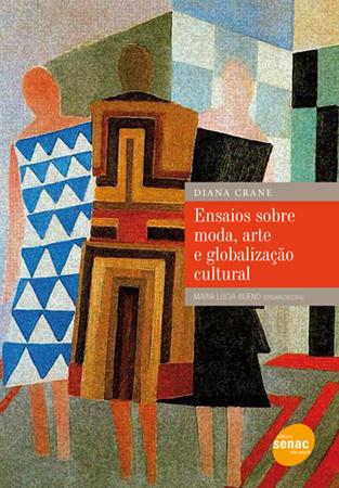 Ensaios sobre moda, arte e globalização cultural - 1ª ed.