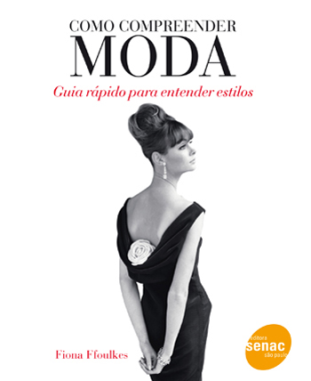 Como compreender moda: guia rápido para entender estilos - 1ª ed.