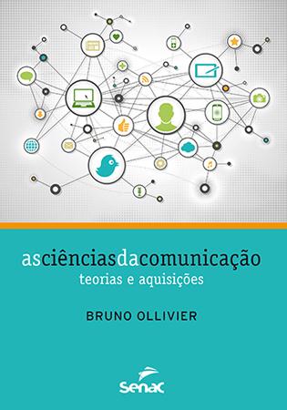 As ciências da comunicação: teorias e aquisições - 1ª ed.