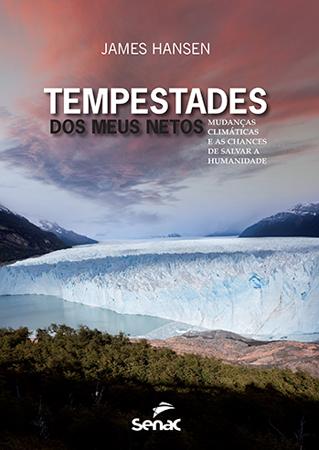 Tempestades dos meus netos: mudanças climáticas e as chances de salvar a humanidade - 1ª ed.
