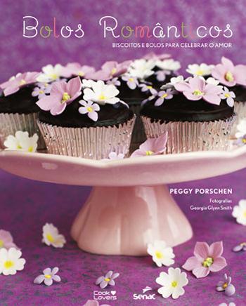 Bolos românticos: biscoitos e bolos para celebrar o amor - 1ª ed.