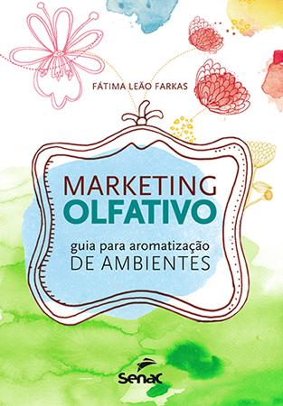 Marketing olfativo: guia para aromatização de ambientes - 1ª ed.