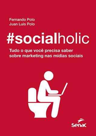 Socialholic: tudo o que você precisa saber sobre marketing nas mídias sociais - 1ª ed.