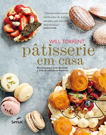 Pâtisserie em casa: receitas para você dominar a arte da pâtisserie francesa - 1.a EDIÇÃO