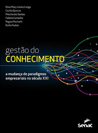 Gestão do conhecimento: a mudança de paradigmas empresariais no século XXI - 1ª ed.