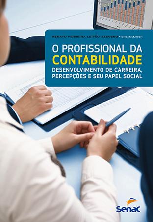 O profissional da contabilidade: desenvolvimento de carreira, percepções e seu papel social - 1ª ed.