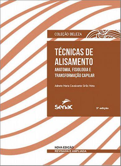 Técnicas de alisamento: anatomia, fisiologia e transformação capilar - 3ª ed.