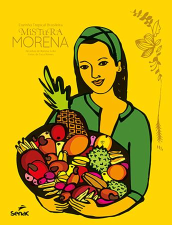 Mistura morena: cozinha tropical brasileira - 1ª ed.