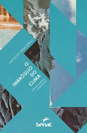 O imbróglio do clima: ciência, política e economia - 1ª ed.