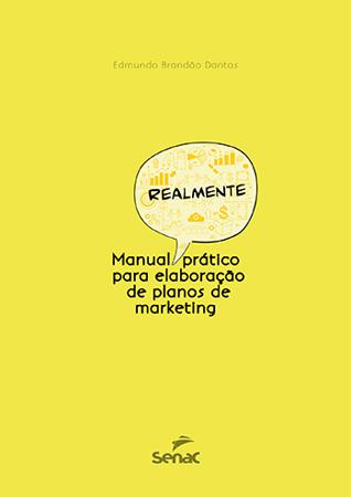 Manual realmente prático para elaboração de planos de marketing - 1.a EDIÇÃO