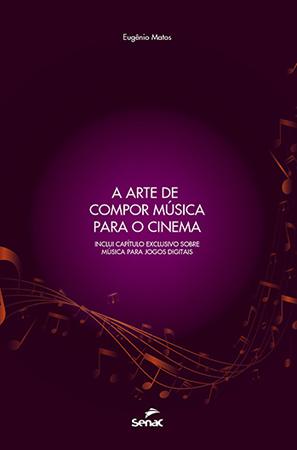 A arte de compor música para o cinema - 1ª ed.