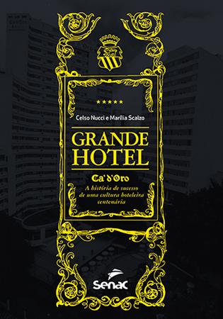 Grande hotel Ca´d´Oro: a história de sucesso de uma cultura hoteleira centenária - 1ª ed.